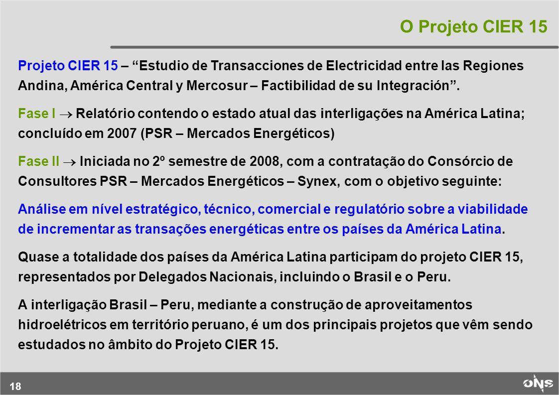 18 O Projeto CIER 15 Projeto CIER 15 – Estudio de Transacciones de Electricidad entre las Regiones Andina, América Central y Mercosur – Factibilidad d