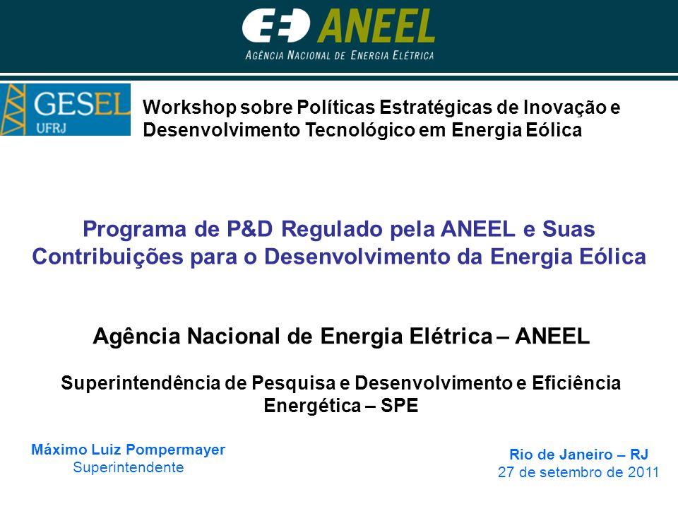 Programa de P&D Regulado pela ANEEL e Suas Contribuições para o Desenvolvimento da Energia Eólica Máximo Luiz Pompermayer Superintendente Rio de Janei