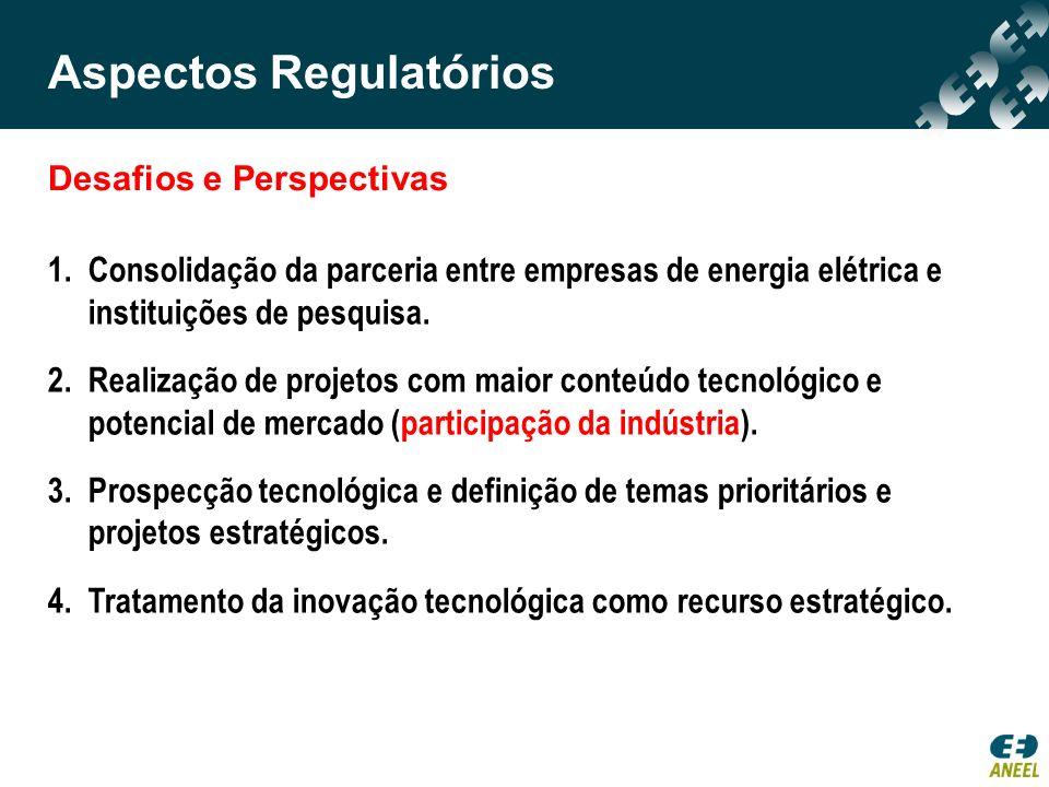 Desafios e Perspectivas 1.Consolidação da parceria entre empresas de energia elétrica e instituições de pesquisa. 2.Realização de projetos com maior c