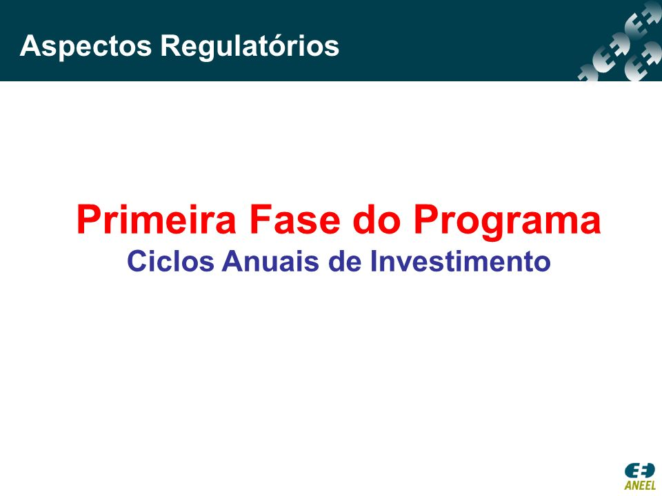 Primeira Fase do Programa Ciclos Anuais de Investimento Aspectos Regulatórios