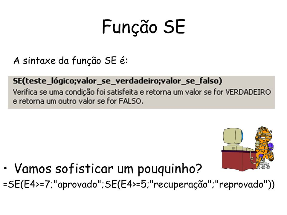 Função SE Vamos sofisticar um pouquinho? =SE(E4>=7;