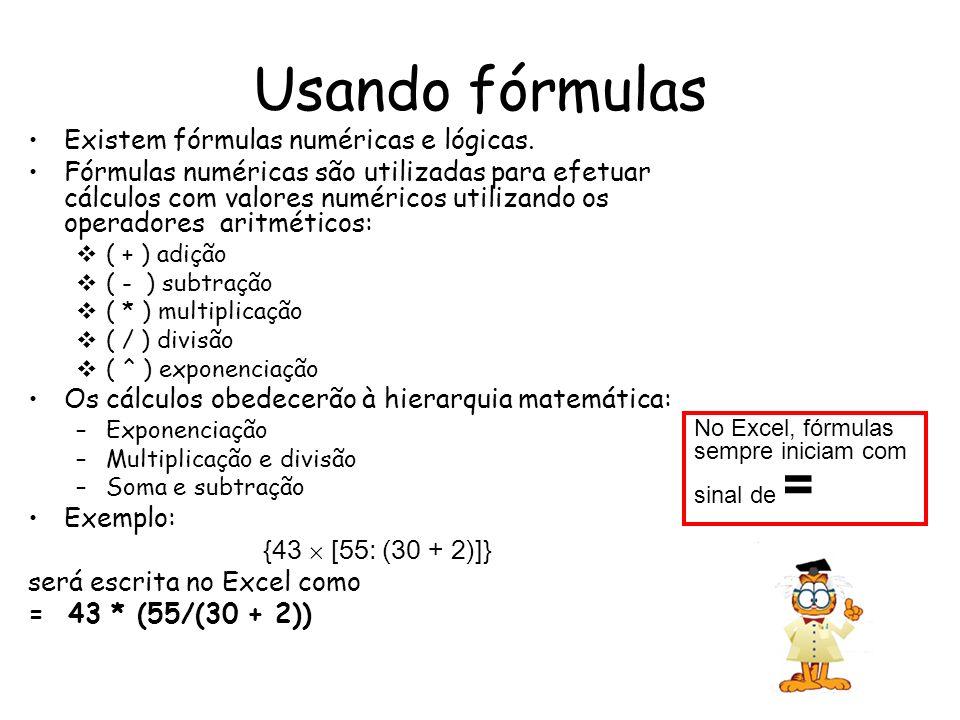 Usando fórmulas Existem fórmulas numéricas e lógicas. Fórmulas numéricas são utilizadas para efetuar cálculos com valores numéricos utilizando os oper