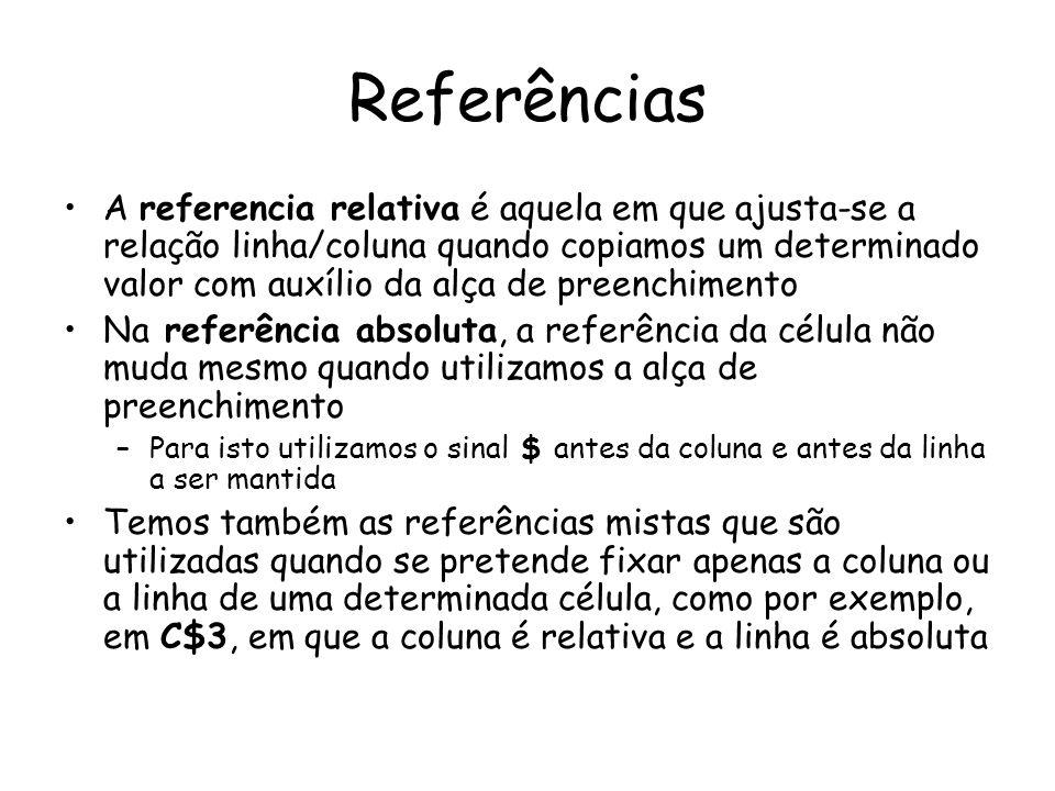 Referências A referencia relativa é aquela em que ajusta-se a relação linha/coluna quando copiamos um determinado valor com auxílio da alça de preench