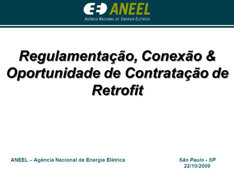 ANEEL – Agência Nacional de Energia ElétricaSão Paulo - SP 22/10/2009 Regulamentação, Conexão & Oportunidade de Contratação de Retrofit