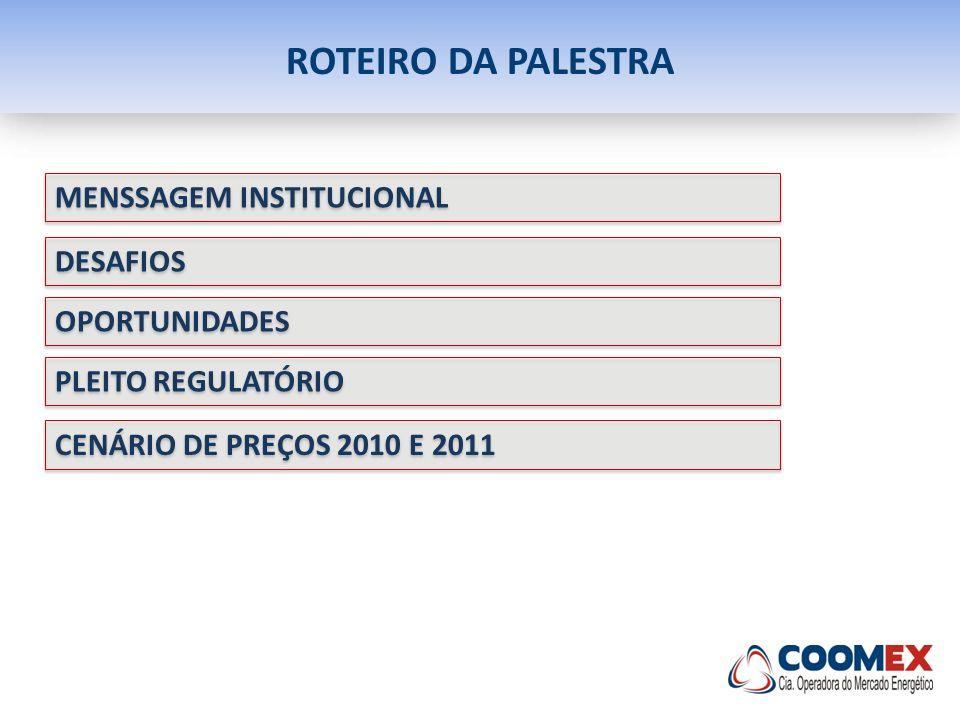 ROTEIRO DA PALESTRA MENSSAGEM INSTITUCIONAL DESAFIOS OPORTUNIDADES PLEITO REGULATÓRIO CENÁRIO DE PREÇOS 2010 E 2011