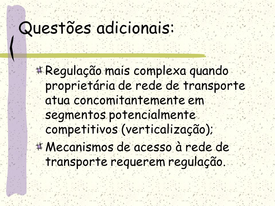 Questões adicionais: Regulação mais complexa quando proprietária de rede de transporte atua concomitantemente em segmentos potencialmente competitivos