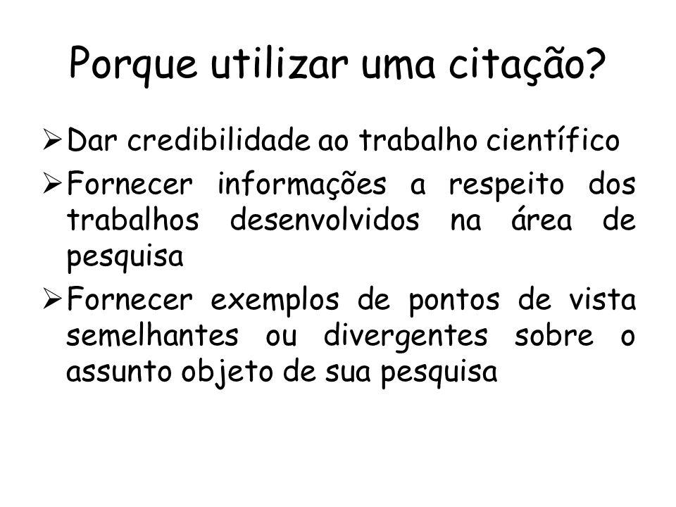 Porque utilizar uma citação? Dar credibilidade ao trabalho científico Fornecer informações a respeito dos trabalhos desenvolvidos na área de pesquisa