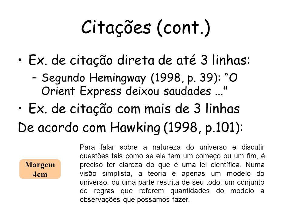 Ex. de citação direta de até 3 linhas: –Segundo Hemingway (1998, p. 39): O Orient Express deixou saudades...