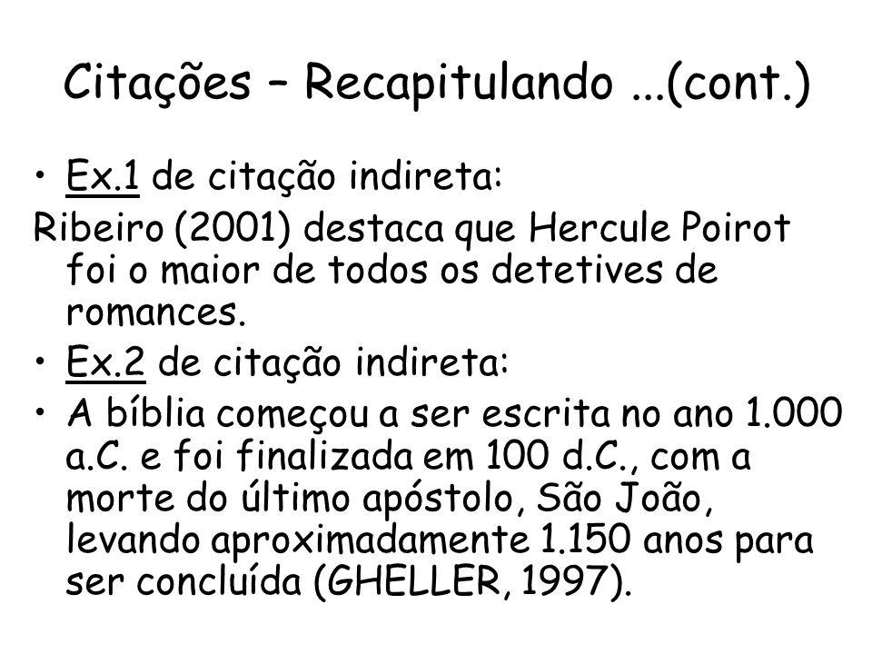 Ex.1 de citação indireta: Ribeiro (2001) destaca que Hercule Poirot foi o maior de todos os detetives de romances. Ex.2 de citação indireta: A bíblia