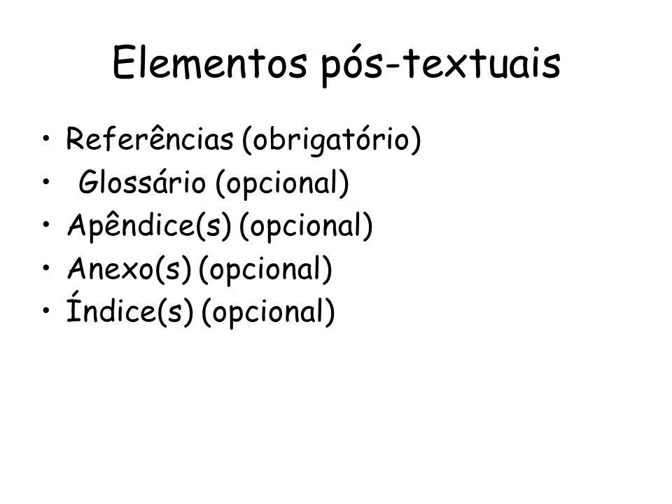 Elementos pós-textuais Referências (obrigatório) Glossário (opcional) Apêndice(s) (opcional) Anexo(s) (opcional) Índice(s) (opcional)