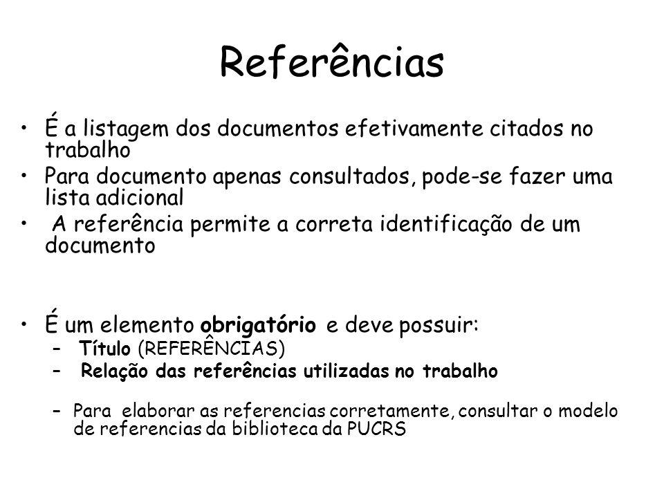 Referências É a listagem dos documentos efetivamente citados no trabalho Para documento apenas consultados, pode-se fazer uma lista adicional A referê