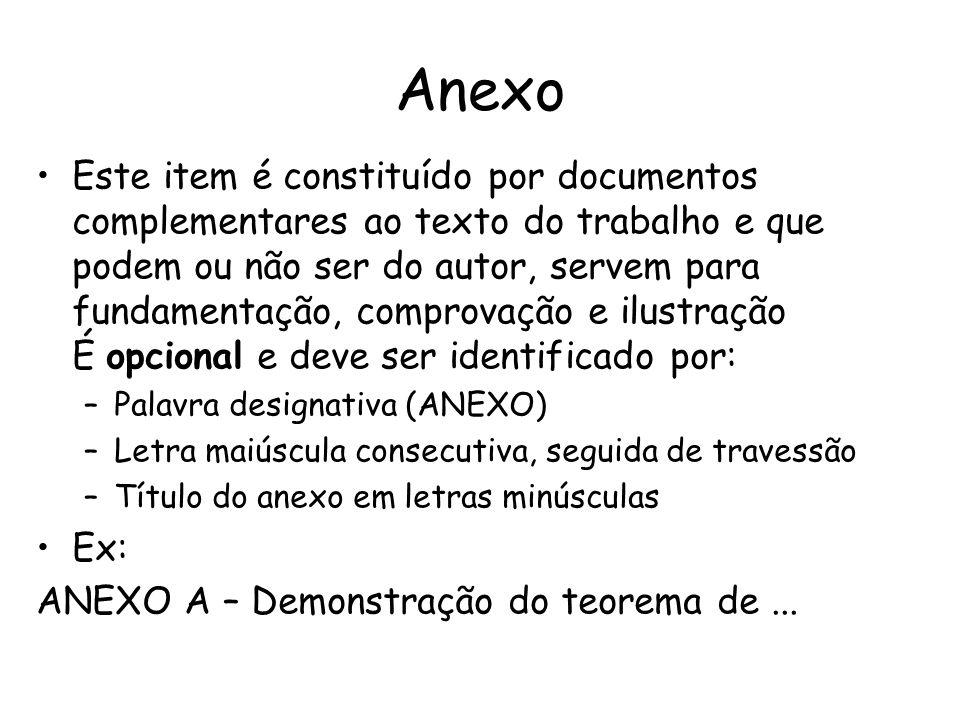 Anexo Este item é constituído por documentos complementares ao texto do trabalho e que podem ou não ser do autor, servem para fundamentação, comprovaç