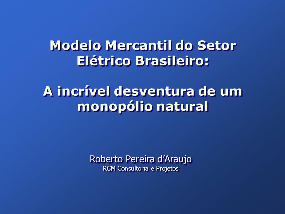 Modelo Mercantil do Setor Elétrico Brasileiro: A incrível desventura de um monopólio natural Modelo Mercantil do Setor Elétrico Brasileiro: A incrível