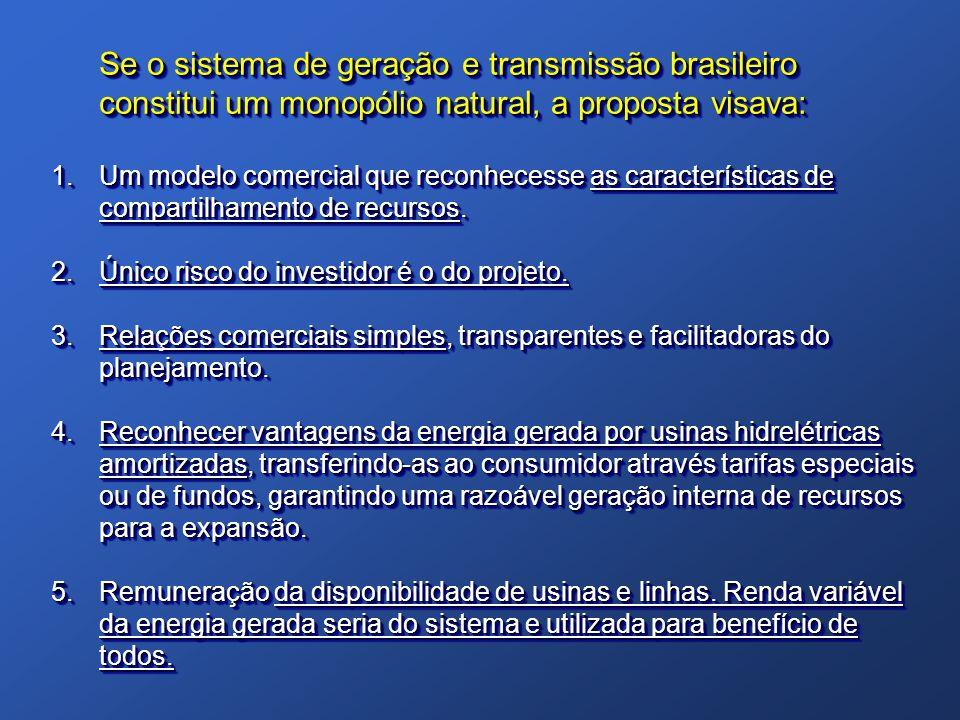 Se o sistema de geração e transmissão brasileiro constitui um monopólio natural, a proposta visava: 1.Um modelo comercial que reconhecesse as caracter