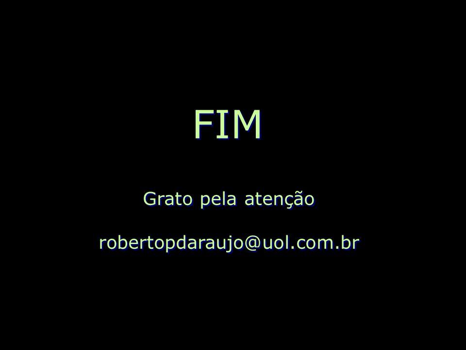 FIM Grato pela atenção robertopdaraujo@uol.com.br Grato pela atenção robertopdaraujo@uol.com.br