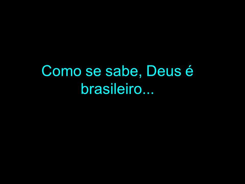 Como se sabe, Deus é brasileiro...