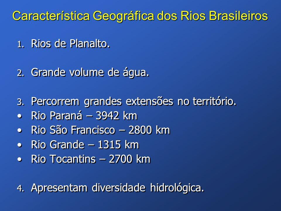 Característica Geográfica dos Rios Brasileiros 1. Rios de Planalto. 2. Grande volume de água. 3. Percorrem grandes extensões no território. Rio Paraná