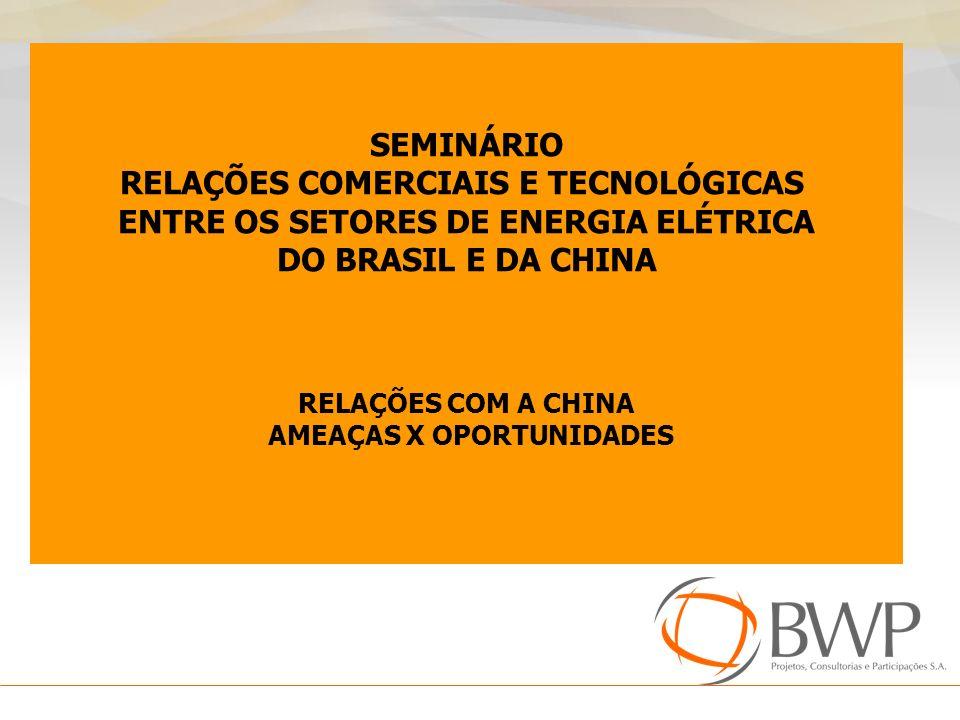 SEMINÁRIO RELAÇÕES COMERCIAIS E TECNOLÓGICAS ENTRE OS SETORES DE ENERGIA ELÉTRICA DO BRASIL E DA CHINA RELAÇÕES COM A CHINA AMEAÇAS X OPORTUNIDADES