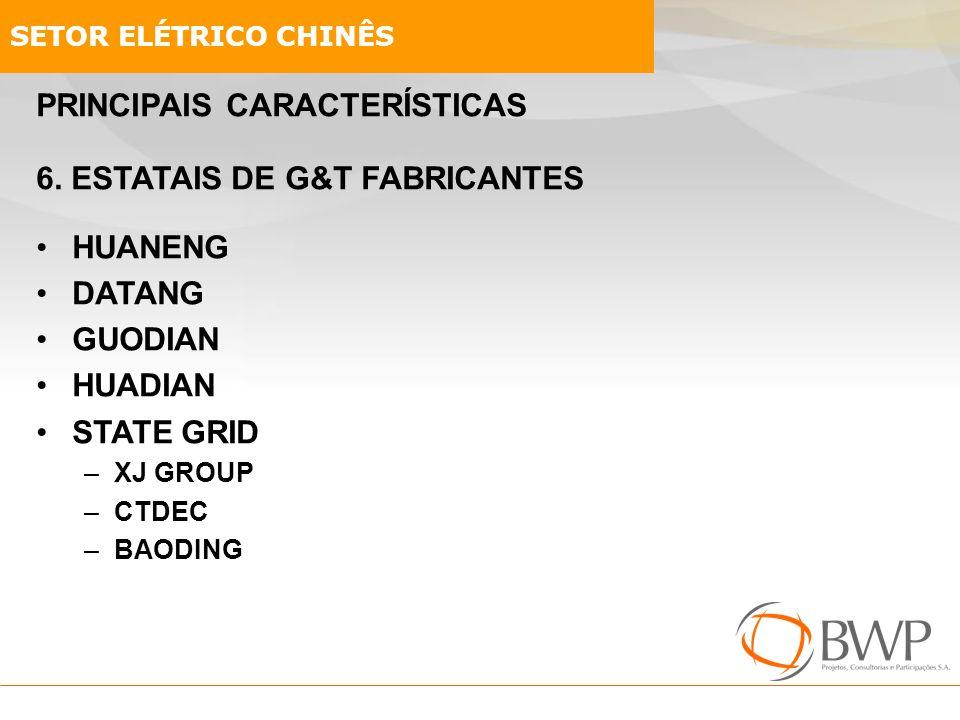 PRINCIPAIS CARACTERÍSTICAS 6. ESTATAIS DE G&T FABRICANTES HUANENG DATANG GUODIAN HUADIAN STATE GRID –XJ GROUP –CTDEC –BAODING SETOR ELÉTRICO CHINÊS