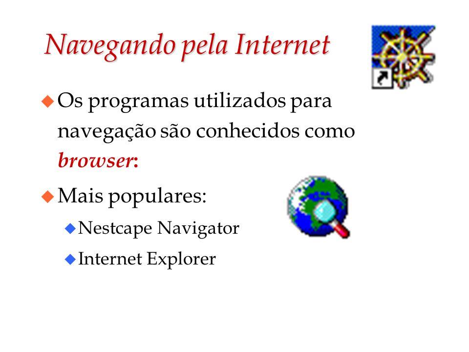 Navegando pela Internet u Os programas utilizados para navegação são conhecidos como browser : u Mais populares: u Nestcape Navigator u Internet Explo