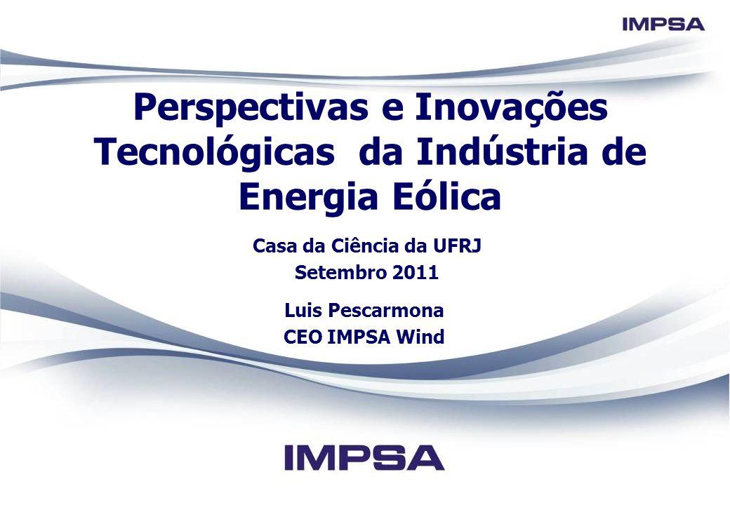 Perspectivas e Inovações Tecnológicas da Indústria de Energia Eólica Casa da Ciência da UFRJ Setembro 2011 Luis Pescarmona CEO IMPSA Wind