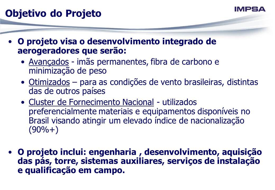 Objetivo do Projeto O projeto visa o desenvolvimento integrado de aerogeradores que serão: Avançados - imãs permanentes, fibra de carbono e minimizaçã
