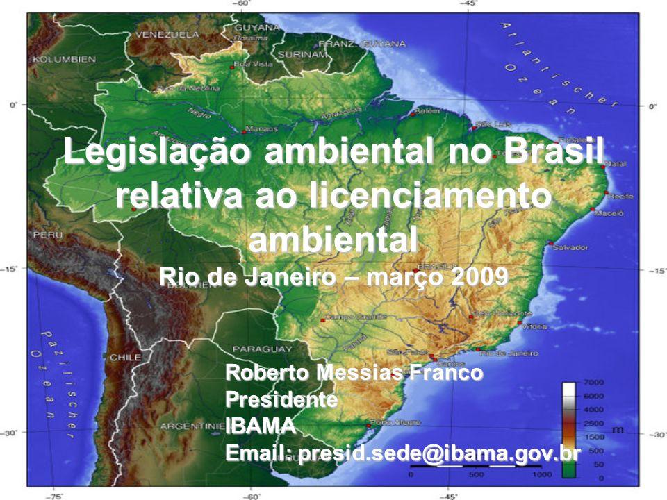 Legislação ambiental no Brasil relativa ao licenciamento ambiental Rio de Janeiro – março 2009 Roberto Messias Franco PresidenteIBAMA Email: presid.sede@ibama.gov.br