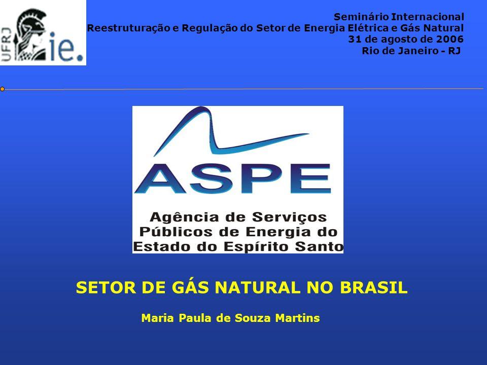 SETOR DE GÁS NATURAL NO BRASIL Seminário Internacional Reestruturação e Regulação do Setor de Energia Elétrica e Gás Natural 31 de agosto de 2006 Rio