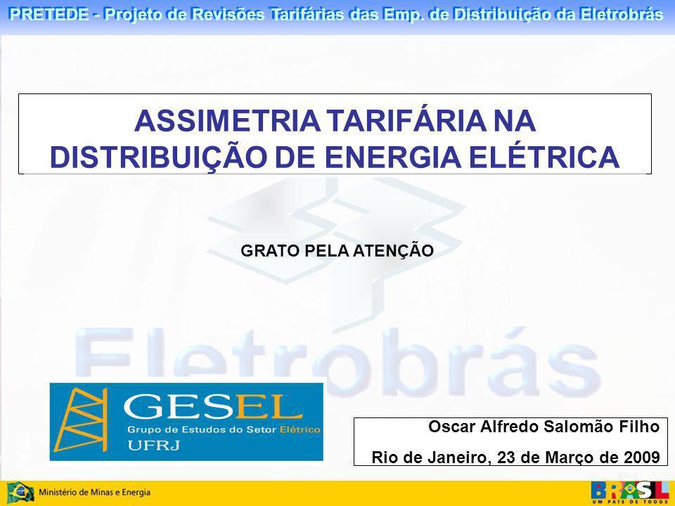 PRETEDE - Projeto de Revisões Tarifárias das Emp. de Distribuição da Eletrobrás ASSIMETRIA TARIFÁRIA NA DISTRIBUIÇÃO DE ENERGIA ELÉTRICA Oscar Alfredo