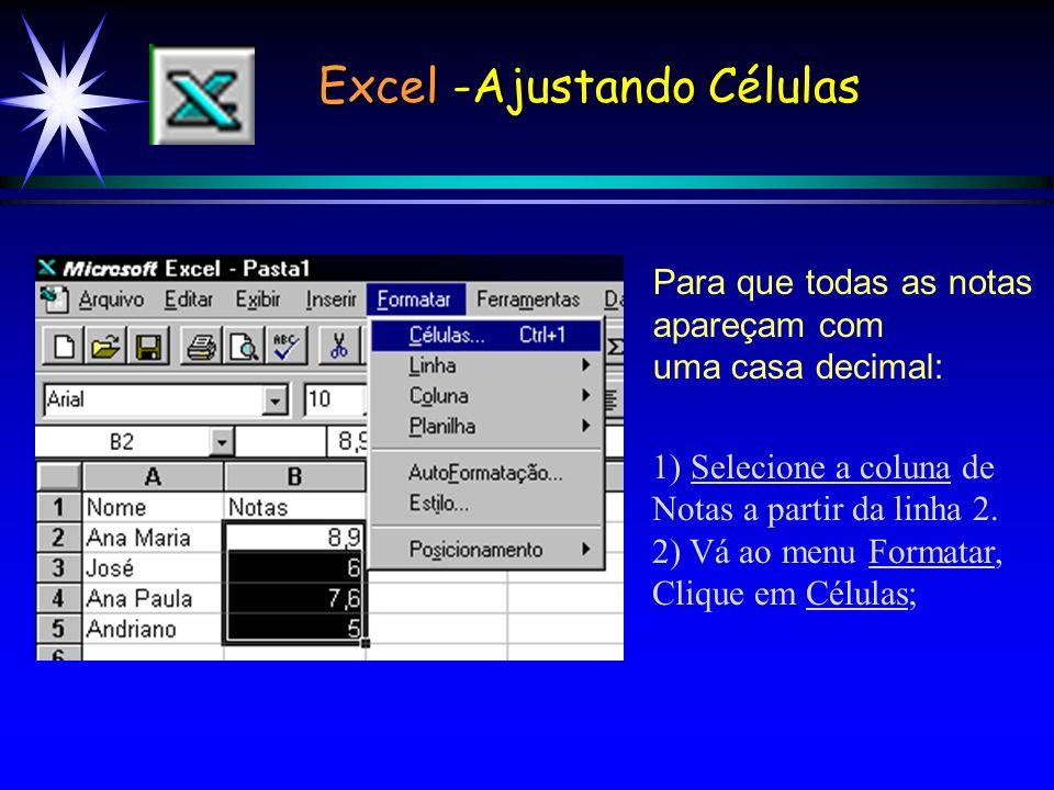 Para que todas as notas apareçam com uma casa decimal: 1) Selecione a coluna de Notas a partir da linha 2.