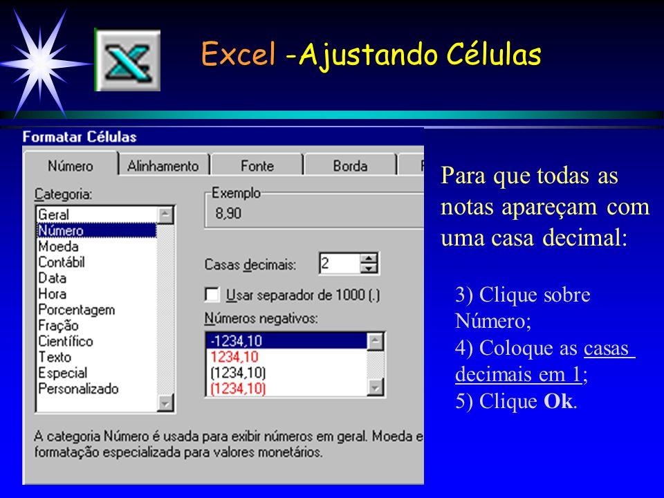 Excel -Ajustando Células 3) Clique sobre Número; 4) Coloque as casas decimais em 1; 5) Clique Ok.