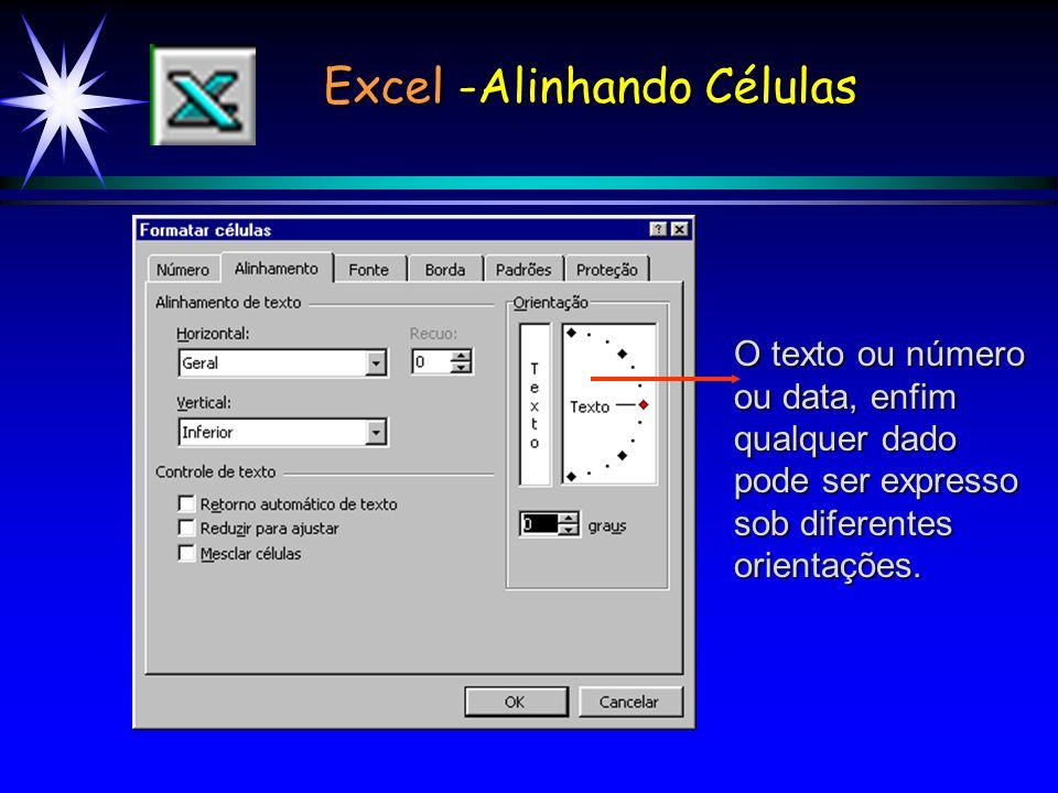 Excel -Alinhando Células O texto ou número ou data, enfim qualquer dado pode ser expresso sob diferentes orientações.