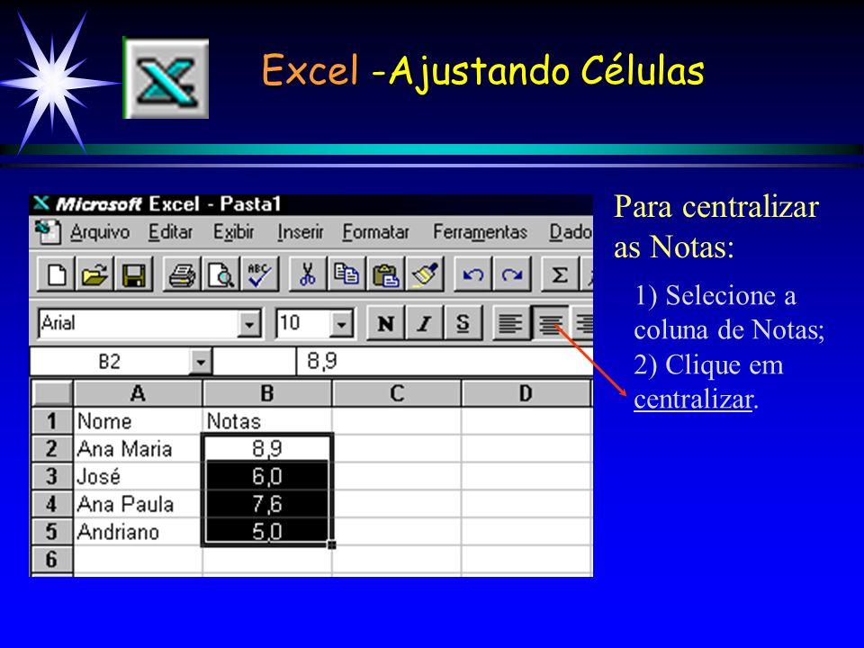 Excel -Ajustando Células Para centralizar as Notas: 1) Selecione a coluna de Notas; 2) Clique em centralizar.