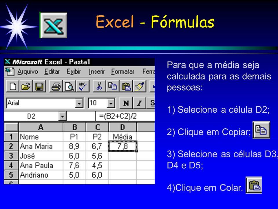 Para que a média seja calculada para as demais pessoas: 1) Selecione a célula D2; 2) Clique em Copiar; 3) Selecione as células D3, D4 e D5; 4)Clique em Colar.