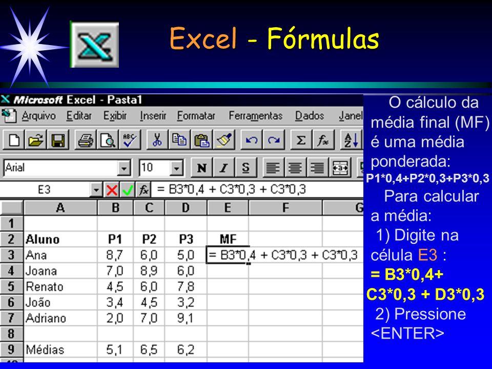 O cálculo da média final (MF) é uma média ponderada: P1*0,4+P2*0,3+P3*0,3 Para calcular a média: 1) Digite na célula E3 : = B3*0,4+ C3*0,3 + D3*0,3 2) Pressione Excel - Fórmulas