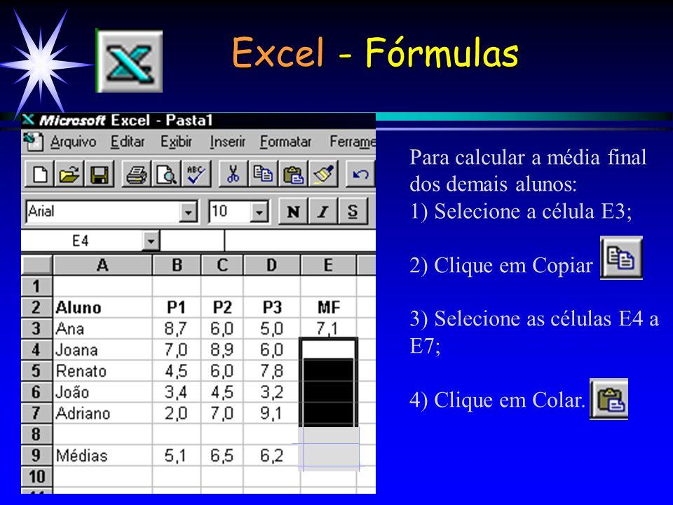 Para calcular a média final dos demais alunos: 1) Selecione a célula E3; 2) Clique em Copiar 3) Selecione as células E4 a E7; 4) Clique em Colar.