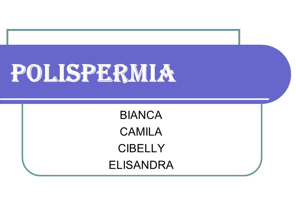 POLISPERMIA BIANCA CAMILA CIBELLY ELISANDRA