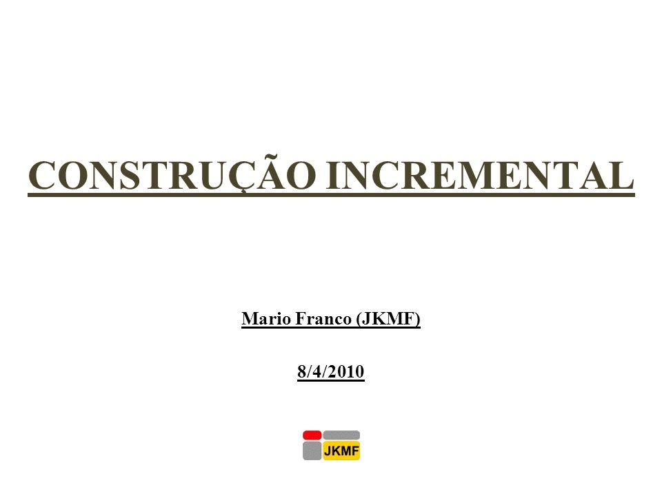 CONSTRUÇÃO INCREMENTAL Mario Franco (JKMF) 8/4/2010