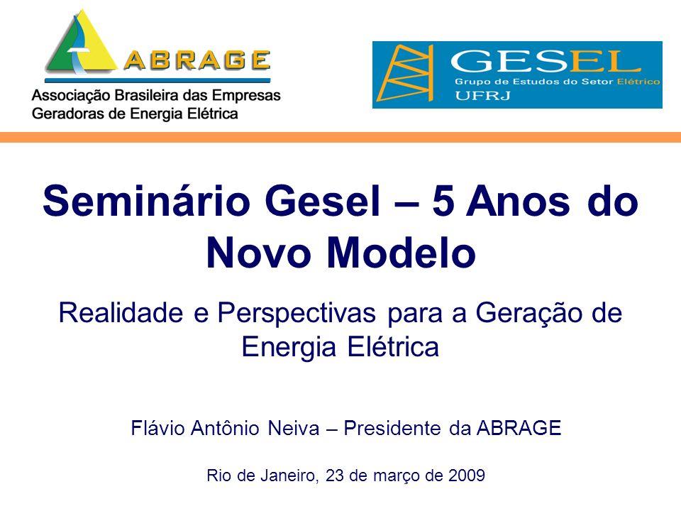 Seminário Gesel – 5 Anos do Novo Modelo Realidade e Perspectivas para a Geração de Energia Elétrica Flávio Antônio Neiva – Presidente da ABRAGE Rio de