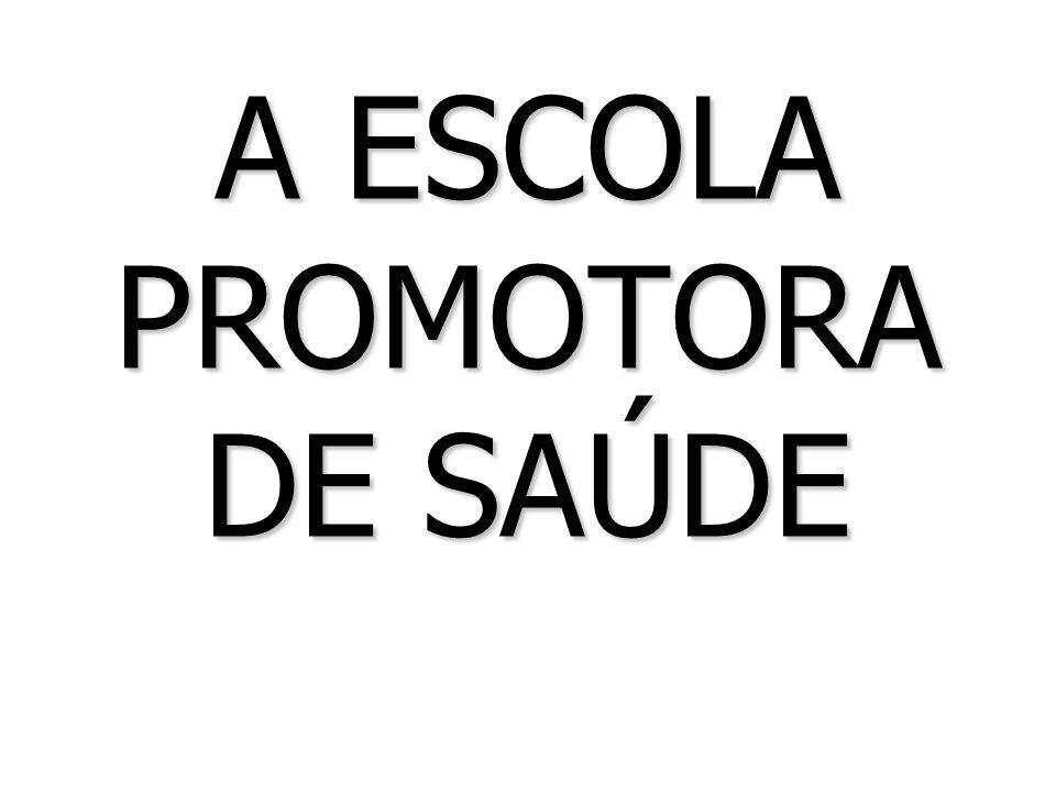 A ESCOLA PROMOTORA DE SAÚDE