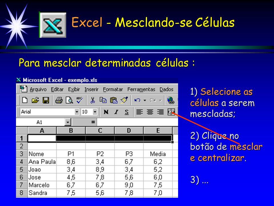Excel -Ordenando Tabelas É importante selecionar toda a tabela antes de utilizar os botões, senão o Excel ordena apenas as partes selecionadas da tabe