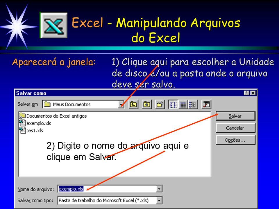 Excel - Manipulando Arquivos do Excel Salvar - Escolha essa opção quando quiser salvar o arquivo pela primeira vez ou quando quiser salvá-lo novamente