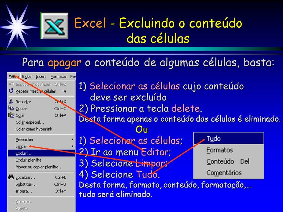 Excel - Manipulando Arquivos do Excel Para abrir uma pasta de trabalho já existente: 1) Clique em Arquivo; 2) Clique em Abrir; 3) Escolha a pasta ou d
