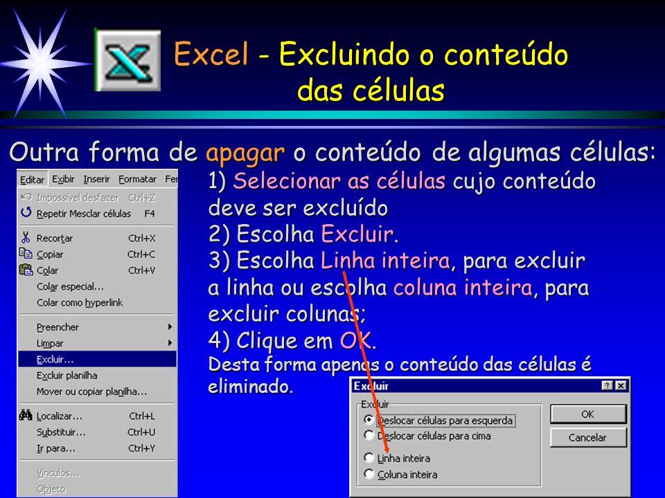 Excel - Excluindo o conteúdo das células Para apagar o conteúdo de algumas células, basta: 1) Selecionar as células cujo conteúdo deve ser excluído de
