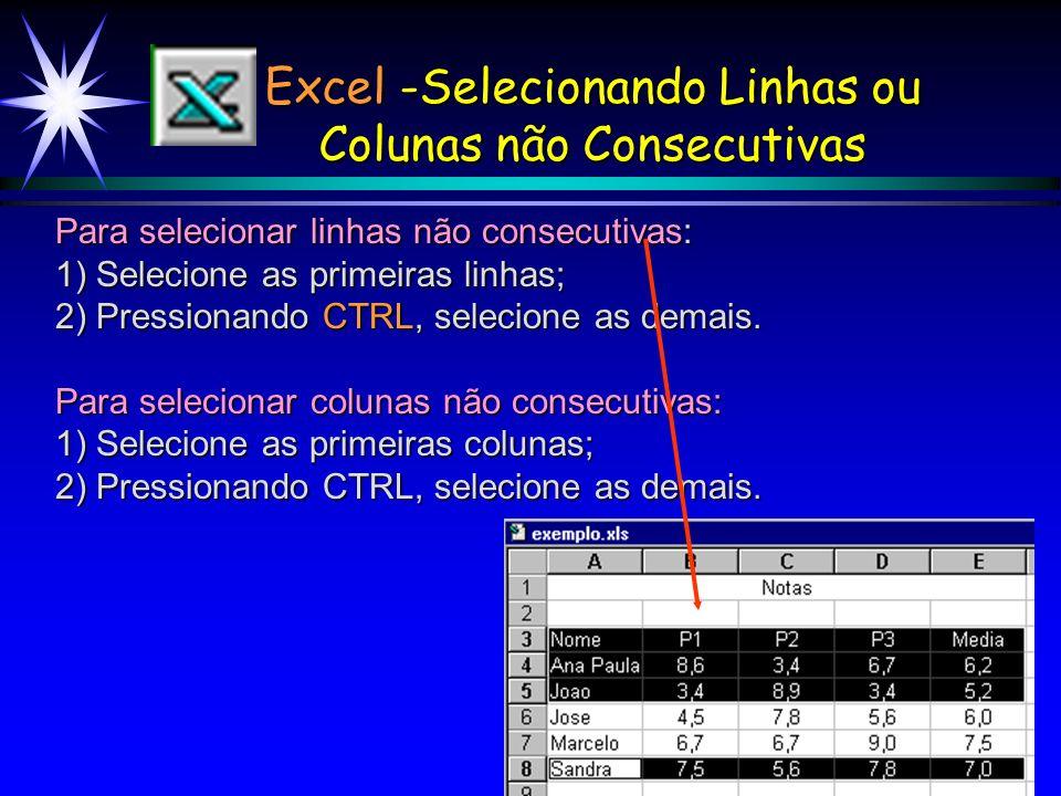 Excel -Selecionando Linhas ou Colunas não Consecutivas Para selecionar linhas não consecutivas: 1) Selecione as primeiras linhas; 2) Pressionando CTRL, selecione as demais.