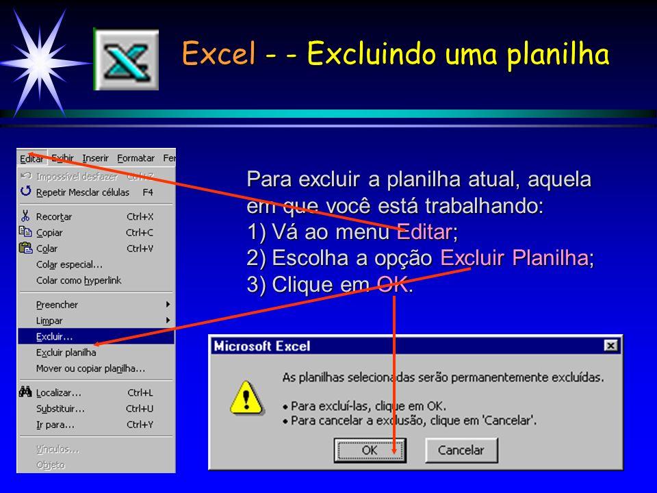 Excel - Excluindo o conteúdo das células Outra forma de apagar o conteúdo de algumas células: 1) Selecionar as células cujo conteúdo deve ser excluído