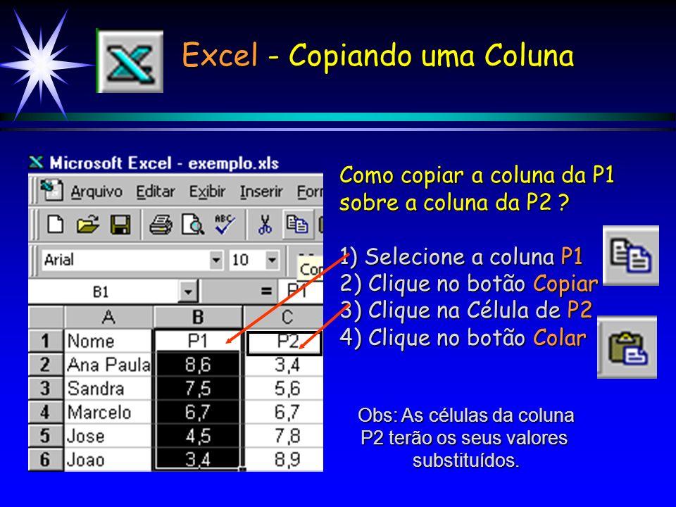 Excel - Copiando uma Coluna Como copiar a coluna da P1 sobre a coluna da P2 .