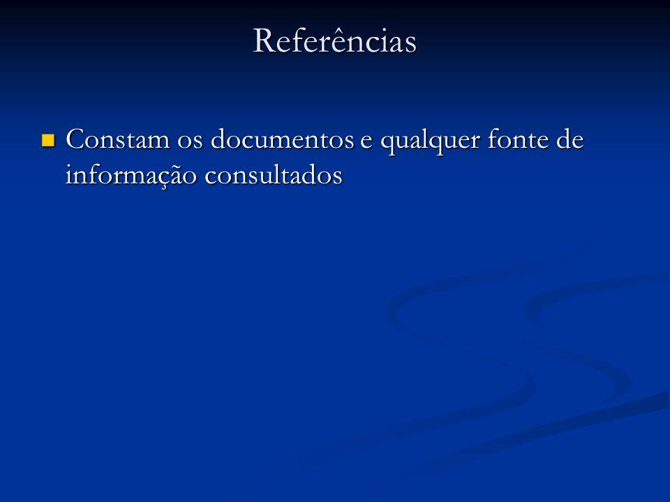 Referências Constam os documentos e qualquer fonte de informação consultados Constam os documentos e qualquer fonte de informação consultados