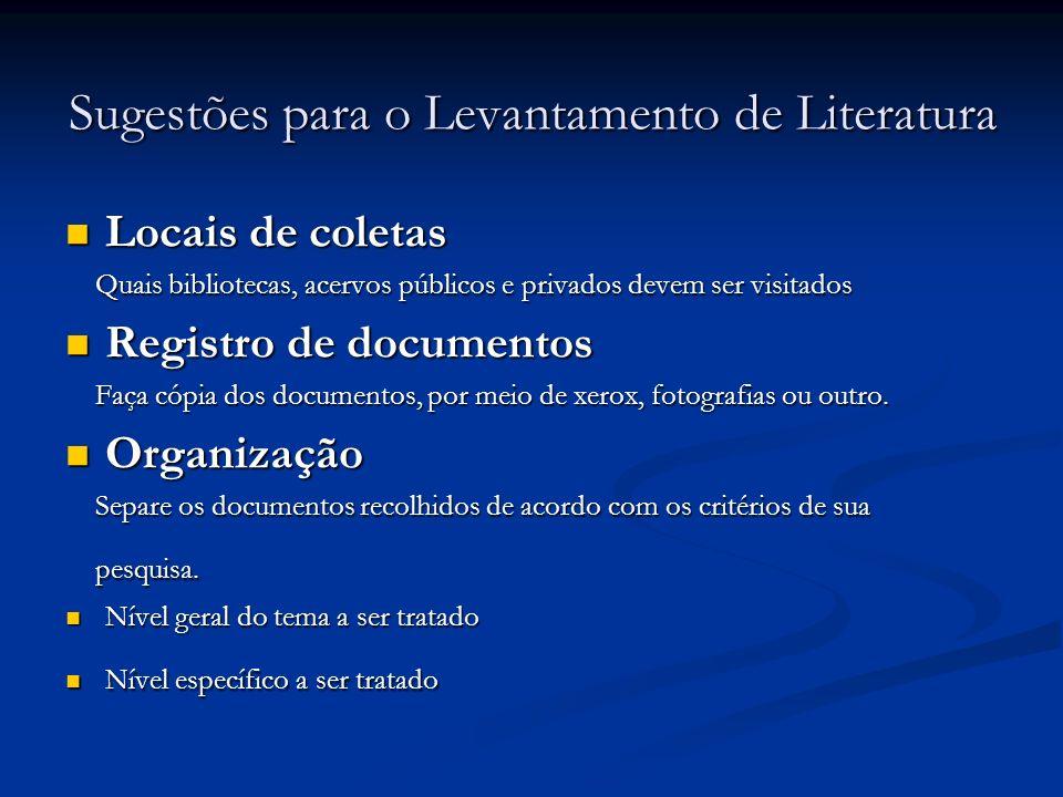 Sugestões para o Levantamento de Literatura Locais de coletas Locais de coletas Quais bibliotecas, acervos públicos e privados devem ser visitados Qua