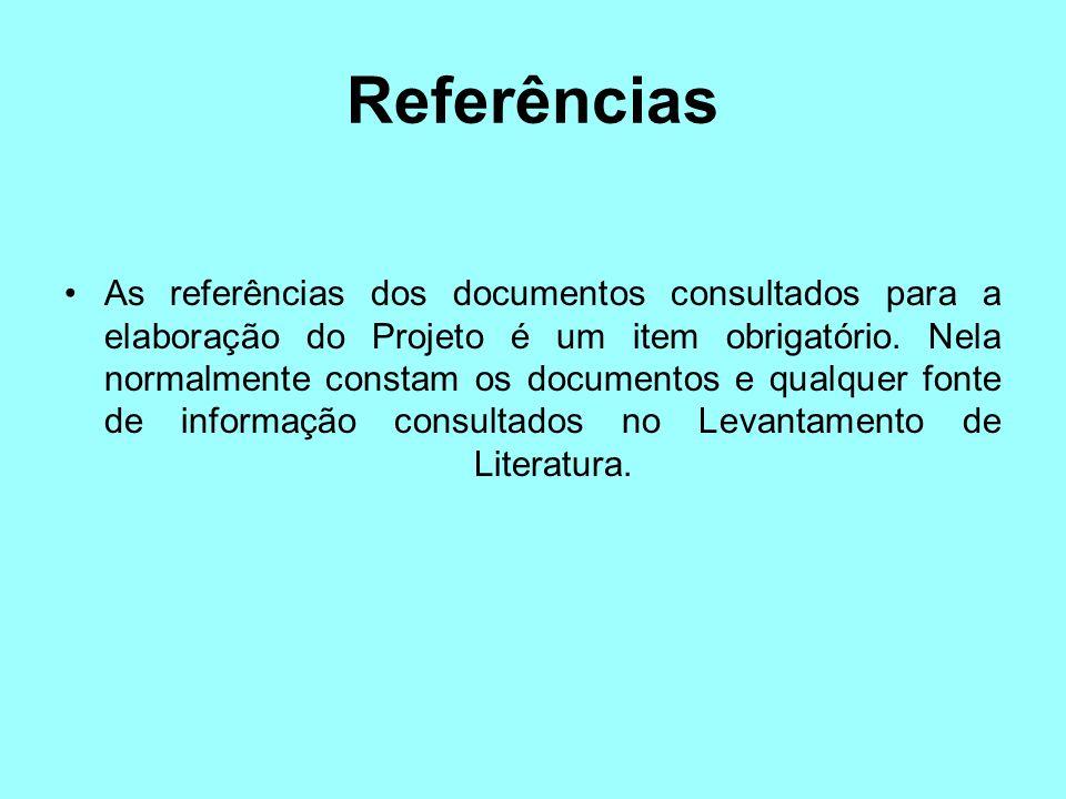 Referências As referências dos documentos consultados para a elaboração do Projeto é um item obrigatório. Nela normalmente constam os documentos e qua